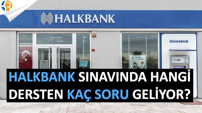 HALK BANK Sınavında Hangi Dersten Kaç Soru Geliyor?
