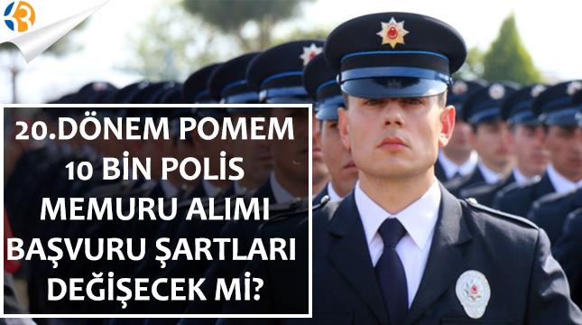 20. Dönem POMEM 10 Bin Polis Memuru Alımı Şartlar Değişecek mi