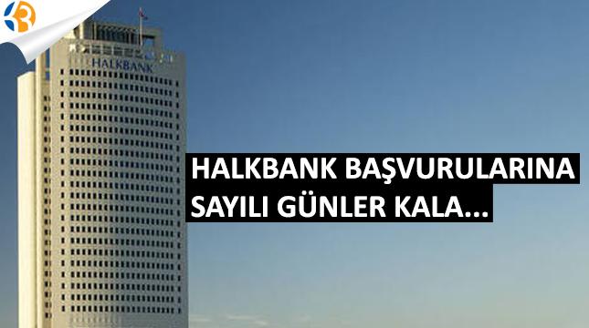 HALK BANK Başvurularına Sayılı Günler Kala...