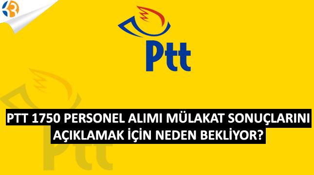PTT 1750 Personel Alımındaki Mülakat Sonuçlarını Açıklamak İçin Neden Bekliyor?