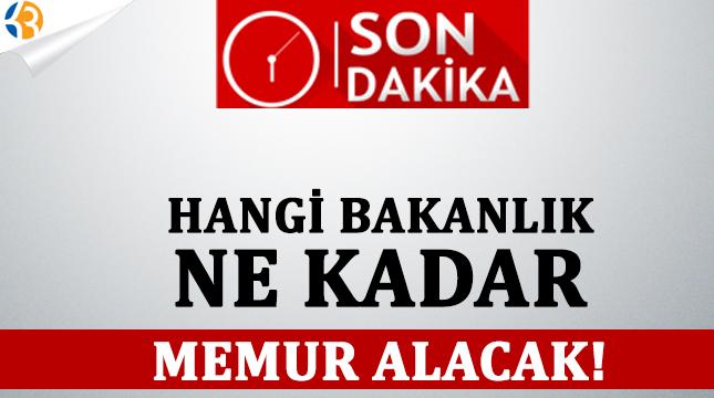 Son Dakika: DPB Açıkladı! Hangi Bakanlık Ne Kadar Memur Alacak!