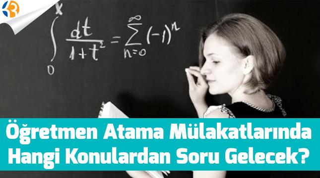 Öğretmen Atama Mülakatlarında Hangi Konulardan Soru Gelecek?