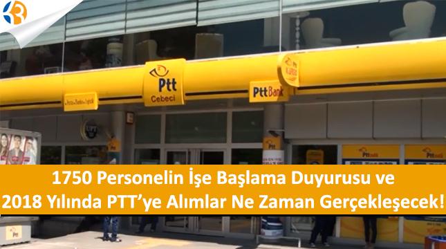 PTT 1750 Personelin İşe Başlama Duyurusu ve 2018 PTT Alımları?