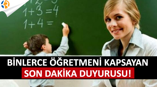 Binlerce Öğretmeni Kapsayan SON DAKİKA Duyurusu!
