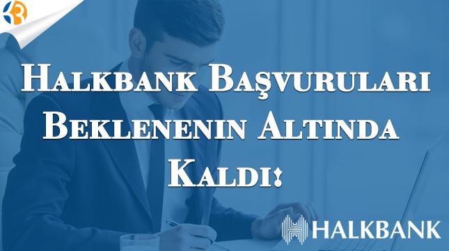 Halkbank Başvuruları Beklenenin Altında Kaldı!