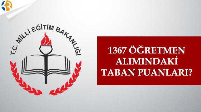 1367 öğretmen alımındaki taban puanları?