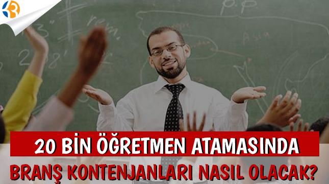 20 Bin Öğretmen Atamasında Branş Kontenjanları Nasıl Olur?