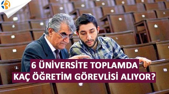 6 Üniversite Toplamda Kaç Öğretim Görevlisi Alıyor?