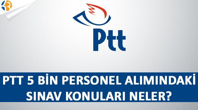 PTT 5 Bin Memur Alımında Hangi Konulardan Soru Gelecek?