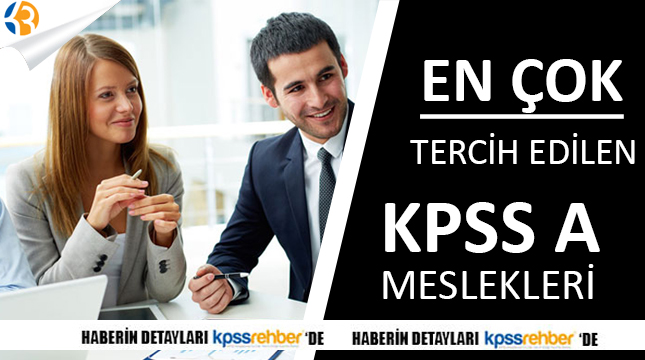 KPSS A GRUBU ADAYLARININ TERCİH EDEBİLECEĞİ MESLEKLER (TAM LİSTE)