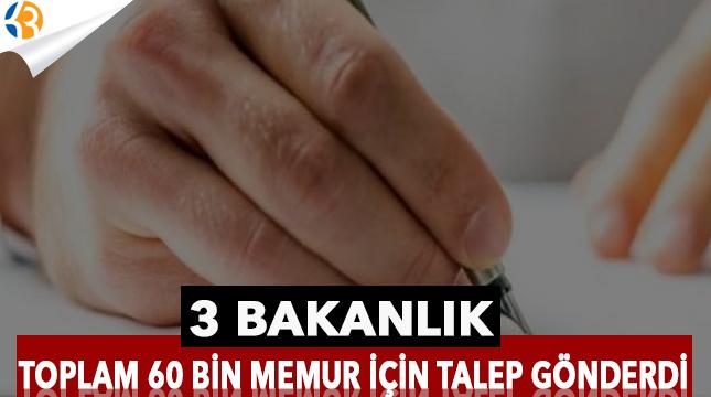 3 Bakanlık Toplam 60 Bin Memur İçin Talep Gönderdi