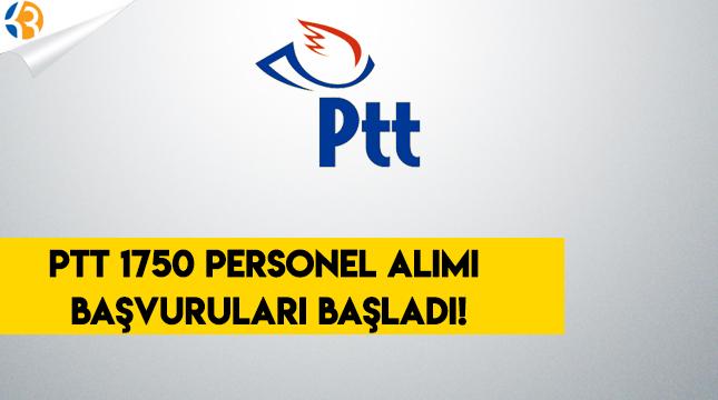 PTT 1.750 Personel Alımı Başvuruları Başladı!