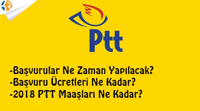 2018 PTT Başvuruları, Ücretleri ve Maaşları Ne Kadar?