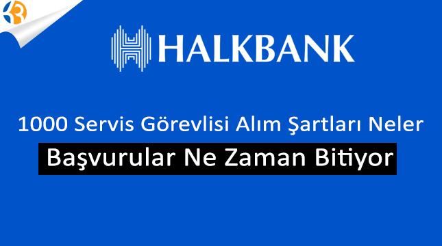 2017 Halkbank Servis Görevlisi Sınavı Başvuru Şartları Neler?