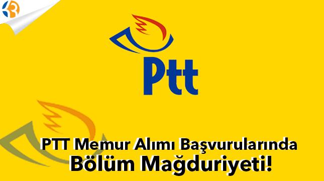 PTT Memur Alımı Başvurularında Bölüm Mağduriyeti!
