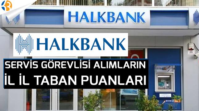 Halk Bankası Servis Görevlisi Sınavının İl İl Taban Puanları