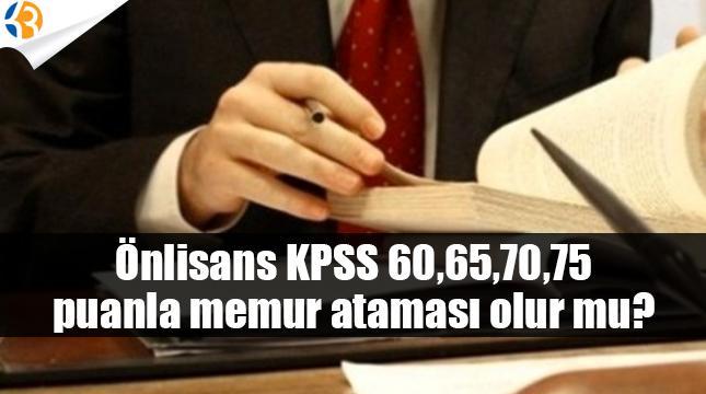 Önlisans KPSS 60,65,70,75 puanla memur ataması olur mu?