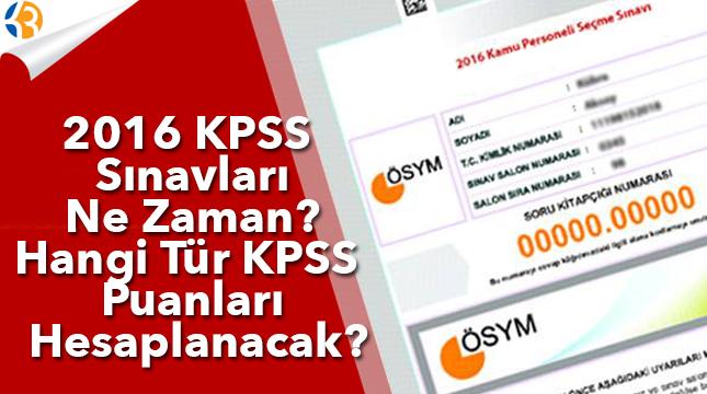 2016 KPSS Sınavları Ne Zaman? Hangi Tür KPSS Puanları Hesaplanacak?