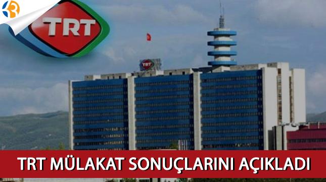 TRT mülakat sonuçlarını açıkladı