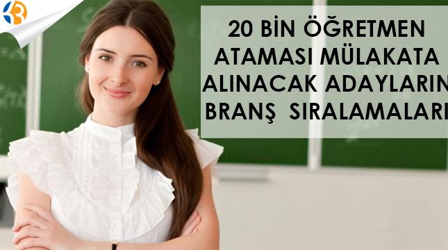 20 Bin Öğretmen Ataması - Mülakata Alınacak Adayların Branş Sıralamaları
