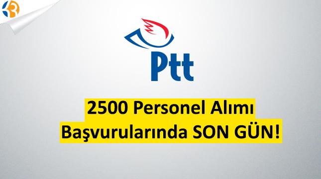 PTT  2500 Personel Alımı Başvurularında SON GÜN!