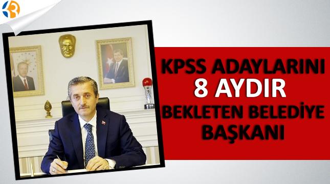 KPSS adaylarını 8 aydır bekleten belediye başkanı