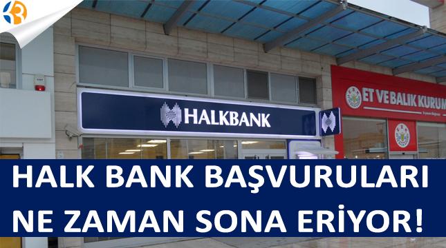 Halk Bankası Başvuruları Ne Zaman Sona Eriyor!