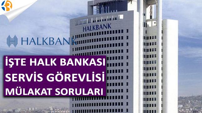 İŞTE HALK BANKASI SERVİS GÖREVLİSİ MÜLAKAT SORULARI