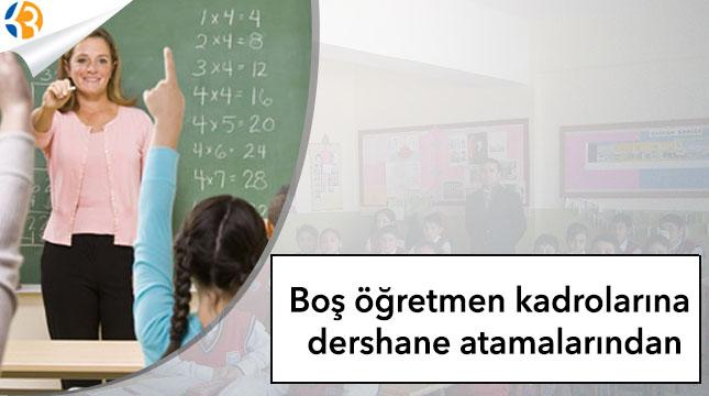 Boş öğretmen kadrolarına dershane atamalarından