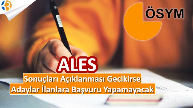 ALES Sonuçlarının Açıklanması Gecikirse, Adaylar İlanlara Başvuru Yapamayacak
