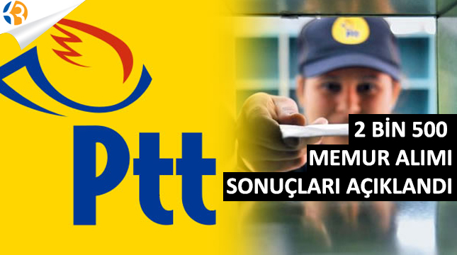 PTT 2 Bin 500 Memur Alımı Sonuçları Açıklandı!