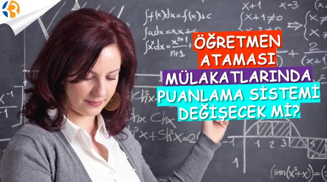 Öğretmen Ataması Mülakatlarında Puanlama Sistemi Değişecek mi?