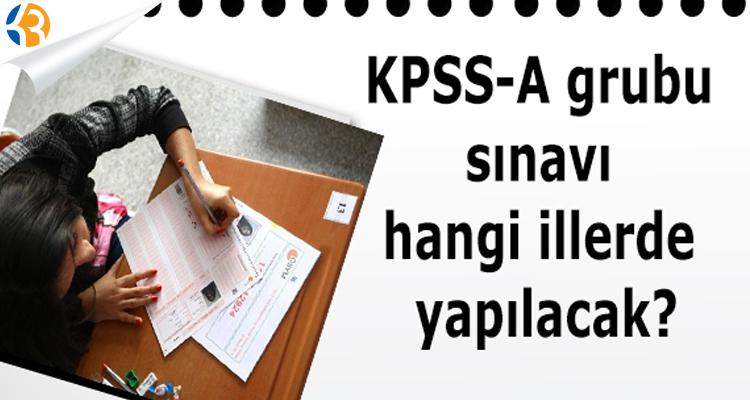 KPSS-A Grubu Sınavı Hangi İllerde Yapılacak