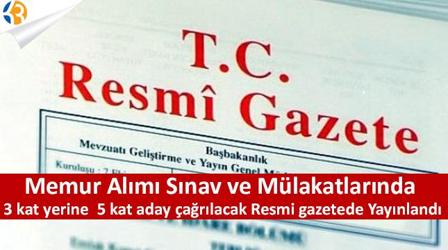 Memur Alımı Sınav ve Mülakatlarında 3 kat yerine 5 kat aday çağrılacak Resmi gazetede Yayınlandı