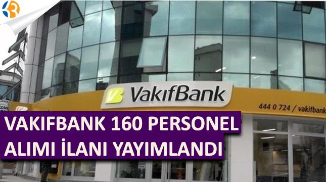 Vakıfbank 160 Personel Alımı İçin İlan Yayımladı!