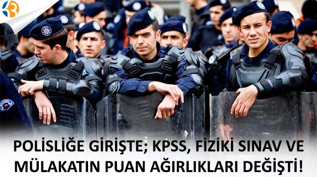 Polisliğe girişte; KPSS, fiziki sınav ve mülakatın puan ağırlıkları değişti