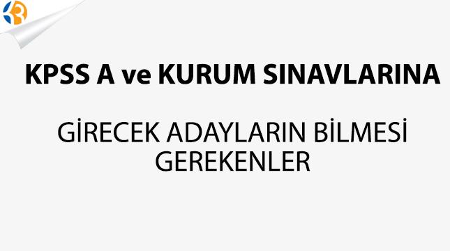 KPSS A ve KURUM SINAVLARINA GİRECEK ADAYLARIN BİLMESİ GEREKENLER