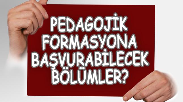 Pedagojik Formasyon İçin Hangi Bölümler Başvurabilecek?