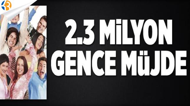 2.3 Milyon Gence Müjde