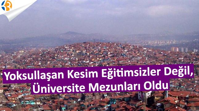 Yoksullaşan Kesim Eğitimsizler Değil, Üniversite Mezunları!