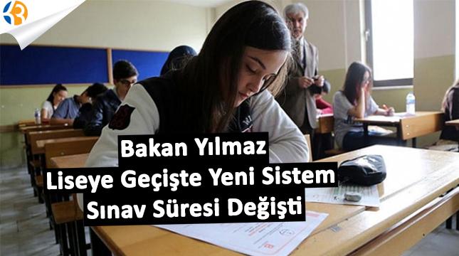 Bakan Yılmaz Liseye Geçişte Yeni Sistem  Sınav Süresi Değişti!